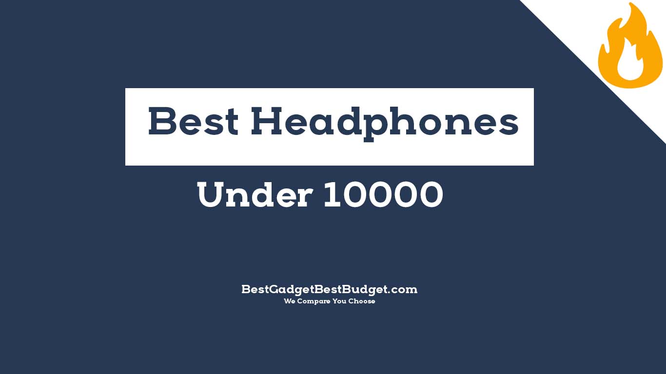 Best Premium Headphones Under 10000